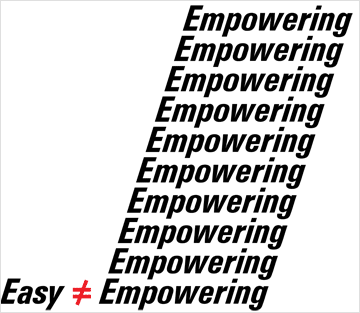 Easy does not equal Empowering
